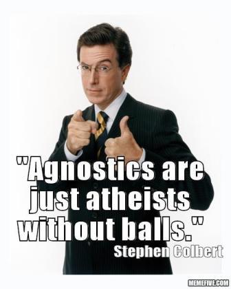 Los Agnósticos son ateos sin huevos. - Stephen Colbert